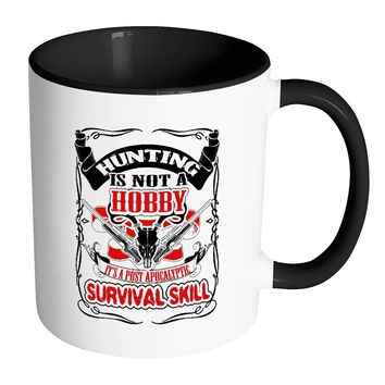 Hunting Not Hobby Its A Post Apocalyptic Survival White 11oz Accent Coffee Mugs