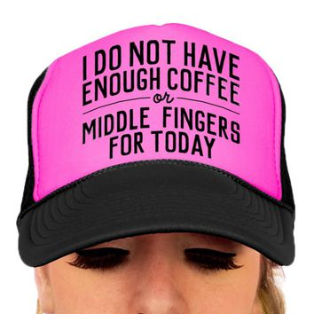 I Do Not Have Enough Coffee or Middle Fingers For Today Hat - Trucker Hat - Snapback Hat - Baseball Cap - Breathable One Size Adjustable Hat