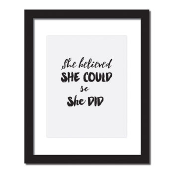 Inspirational quote print 'She believed she could so she did'