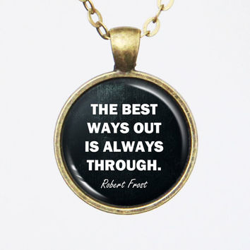 Encouragement Quote Pendant Necklace- Robert Frost,the best way out is always through