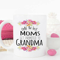 Only the best moms get promoted to grandma, Pregnancy Reveal to Grandparents, Baby announcement, Grandma mug, Mothers day gift mug, AAA_003