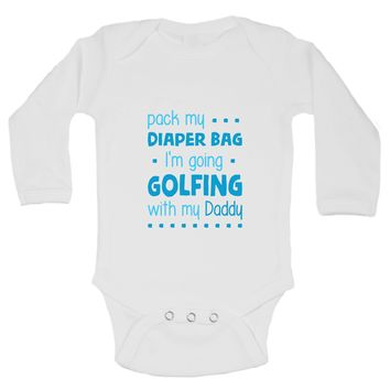 Pack My Diaper Bag Im Going Golfing With Daddy Funny Kids Onesuit