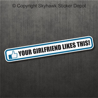 Your Girlfriend Likes This Funny Bumper Sticker Vinyl Decal Car Facebook JDM BMW