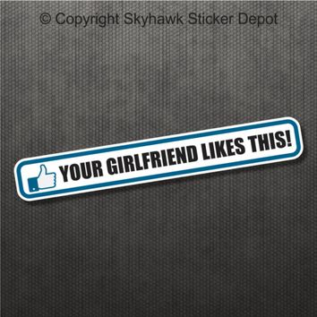 Your girlfriend likes this funny bumper sticker vinyl decal car
