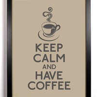 Keep Calm and Have Coffee (Coffee Mug) 8 x 10 Print Buy 2 Get 1 FREE Keep Calm Art Keep Calm Poster Keep Calm Print