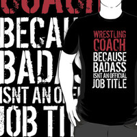 Funny 'Wrestling Coach Because Badass Isn't an official Job Title' T-Shirt