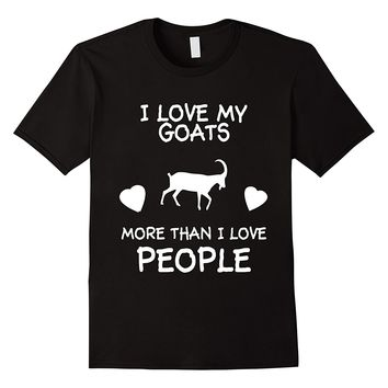 I Love My Goats More Than I Love People T-Shirt