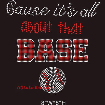 It's all about that base baseball Iron on hot fix Rhinestone Transfer - fan, mom Baseball - hotfix team school design - spirit shirts tees