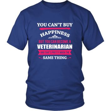 Veterinarian Shirt - You can't buy happiness but you can become a Veterinarian and that's pretty much the same thing Profession
