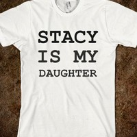 Stacy is my daughter - teeshirttime