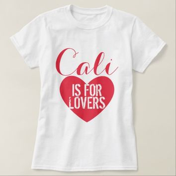 Cali is For Lovers T-Shirt