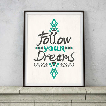 Follow Your Dreams Typography Inspirational Quote Art Print – 8 x 10 or 11 x 14 Poster