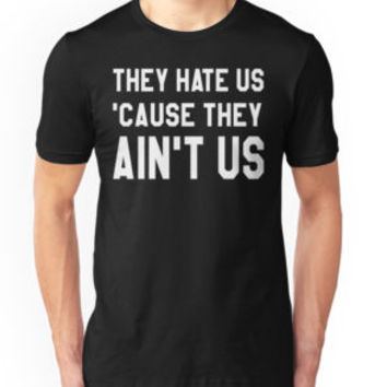 They Hate Us 'Cause They Ain't Us (In Black) by onitees