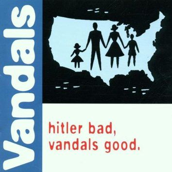 Hitler Bad, Vandals Good