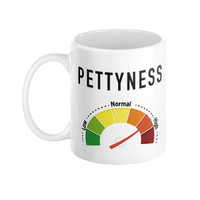 Petty Pettyness Meter Humor Funny Roomate Gift College Coffee Mug - Case15