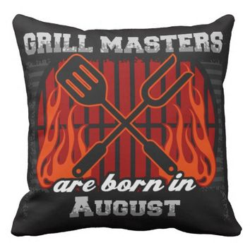 Grill Masters Are Born In August Throw Pillow
