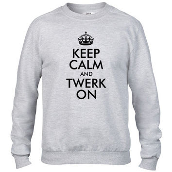 Keep Calm and Twerk On Crewneck sweatshirt