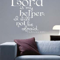 The Lord Is My Helper, I Will Not Be Afraid Hebrews 13:6 Vinyl Wall Art Decal