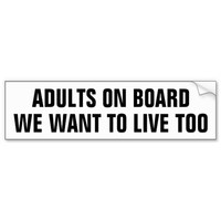 Adults on Board, We Want to Live Too Car Bumper Sticker