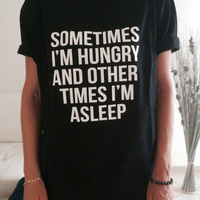 Sometimes i'm hungry and other times i'm asleep Tshirt black Fashion funny slogan womens girls sassy cute lazy