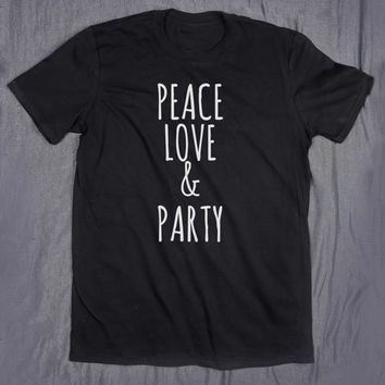 Peace Love & Party Top Tumblr Clothes Slogan Tee College Drinking Girly T-shirt