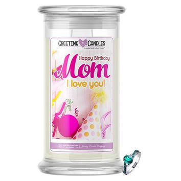 Happy Birthday Mom! I Love You! Jewelry Greeting Cards Candles