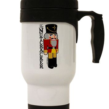 The Nutcracker with Text Stainless Steel 14oz Travel Mug by TooLoud