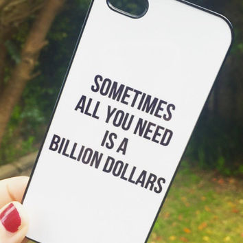 "White ""Sometimes All You Need Is A Billion Dollars"" iPhone 4 4S Hipster Phone Case"