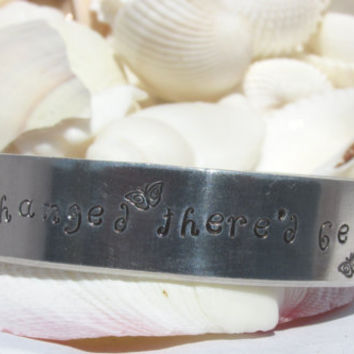 Nothing Ever Changed Butterfly Saying Inch Wide Hand Stamped Cuff Bracelet Silver Toned (1/2X)