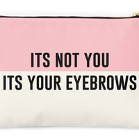 Its Not You Its Your Eyebrows - Pouch