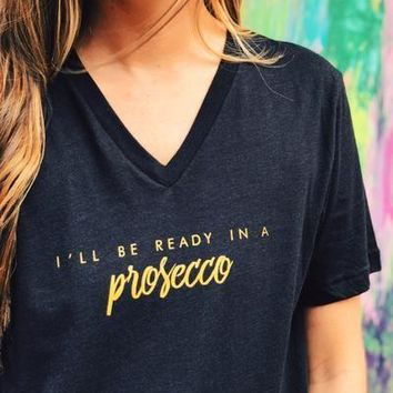 I'll Be Ready in a Prosecco Vneck Tee