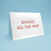 Funny Christmas Card w/ Envelope. 5x7 letterpress style. Dingle all the way