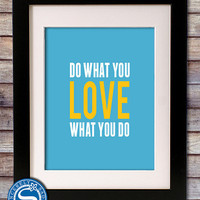 Do What You Love, Love What You Do 8x10 Typography Style Print - Motivational Print - Pick Your Own Colors