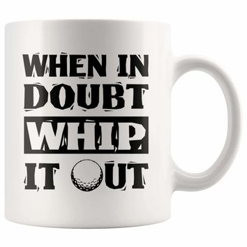 Funny Golf Mug When In Doubt Whip It Out 11oz White Coffee Mugs