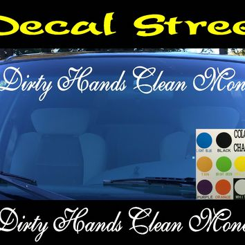 Dirty Hands Clean Money Windshield Visor Die Cut Vinyl Decal Sticker