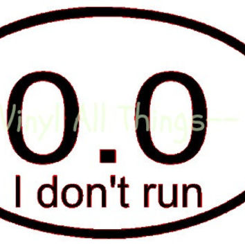 0.0 I don't run Sticker - I don't run decal - I don't run Car Decal - I don't run Laptop - Marathon - Runner - Athlete