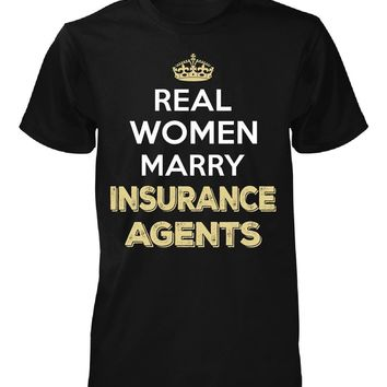Real Women Marry Insurance Agents. Cool Gift - Unisex Tshirt