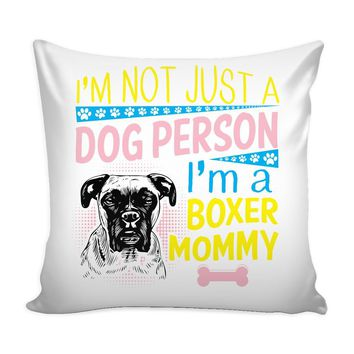 Graphic Pillow Cover I'm Not Just A Dog Person Im A Boxer Mommy