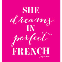 She Dreams In Perfect French Print - Inspirational - Motivational - Hot Pink - French - Parisian - Paris
