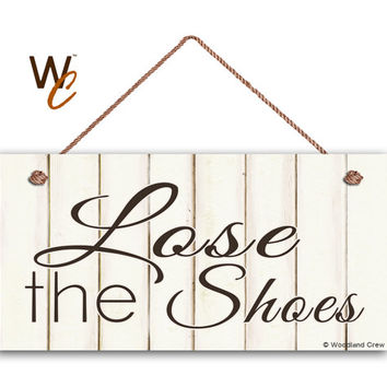 "Lose The Shoes Sign, Shabby Chic Sign, Weatherproof, 5"" x 10"" Sign, Remove Shoes Sign, Door Sign, Sign For Guests, Made To Order"