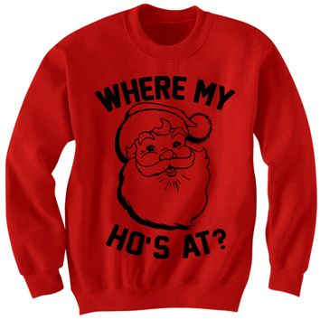 FUNNY CHRISTMAS SWEATER WHERE MY HO'S AT SANTA CLAUS SHIRT COOL SHIRTS HIPSTER CLOTHES BIRTHDAY GIFTS CHRISTMAS GIFTS #MERRYCHRISTMAS #HOLIDAYDEALS
