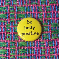 Be Body Positive Pin or Magnet