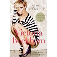 Amazon.com: That Extra Half an Inch: Hair, Heels and Everything in Between (9780061544491): Victoria Beckham: Books