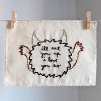 "where the wild things are ""i'll eat you up i love you so"" hand embroidered illustration"