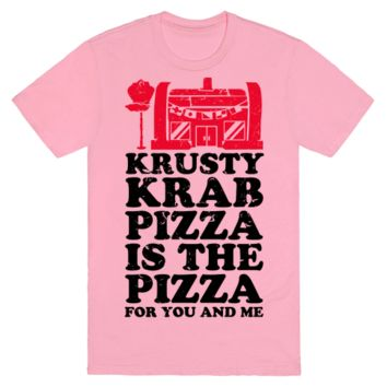 Krusty Krab Pizza Is The Pizza For You And Me T-Shirt