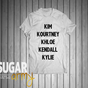 Kim Kourtney Khloe Kendall tshirt, instagram shirt, tumblr shirt, teen fashion shirt, girl fashion shirt, 100% Cotton shirt