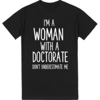 I'M A WOMAN WITH A DOCTORATE DON'T UNDERESTIMATE ME | T-Shirt | SKREENED