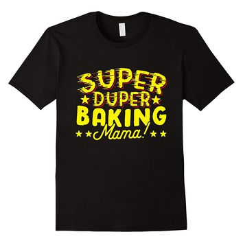 Super Duper Baking Mama T-Shirt