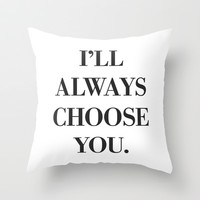 I'll always choose you Throw Pillow by Good Sense