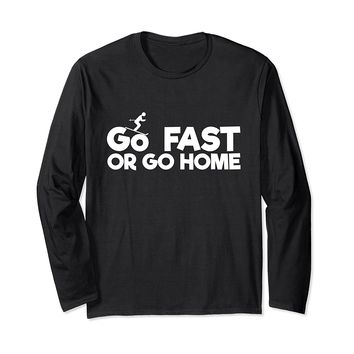 Go Fast Or Go Home Funny Skiing Long Sleeve T-Shirt